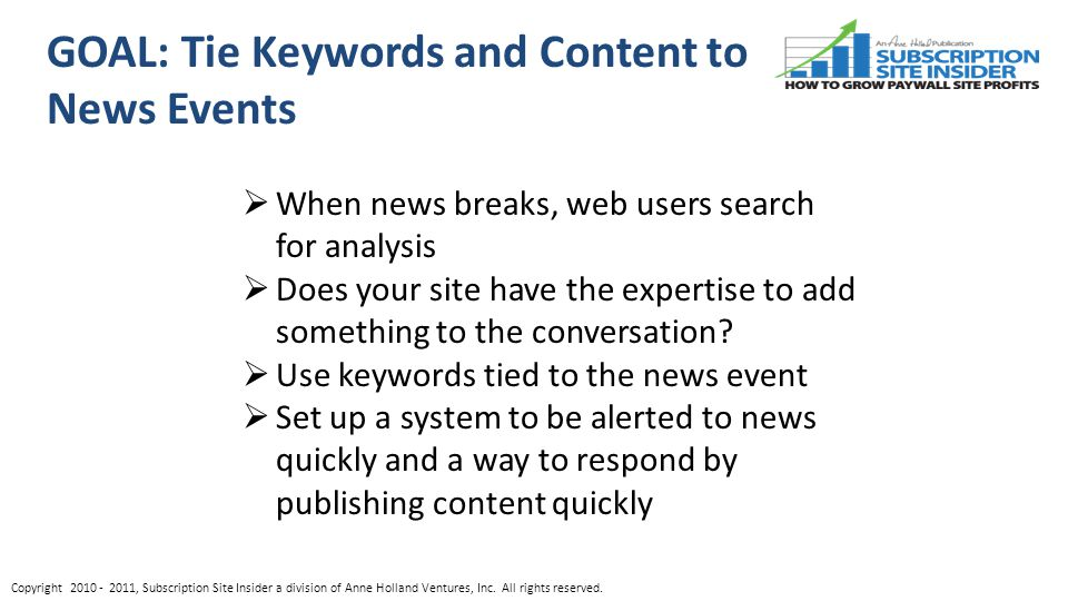 GOAL: Tie Keywords and Content to News Events  When news breaks, web users search for analysis  Does your site have the expertise to add something to the conversation.