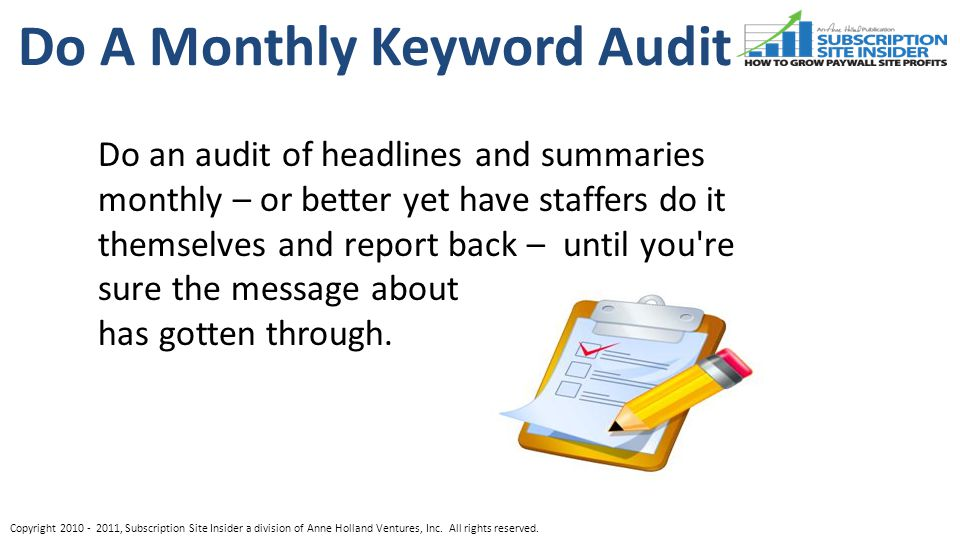 Do A Monthly Keyword Audit Copyright , Subscription Site Insider a division of Anne Holland Ventures, Inc.