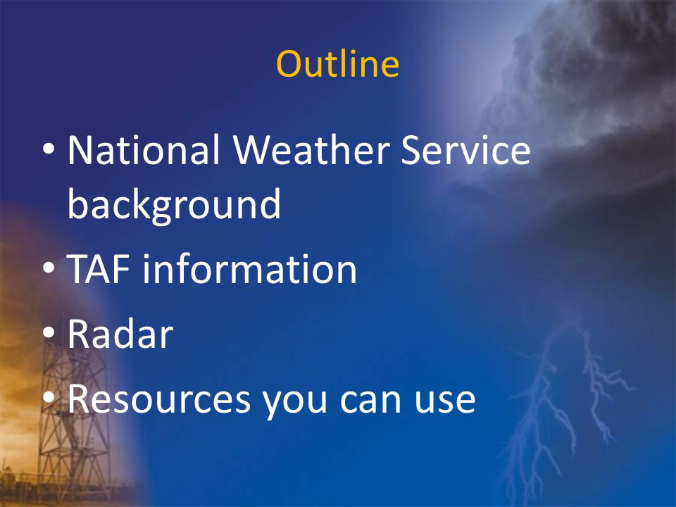 Outline National Weather Service background TAF information Radar Resources you can use