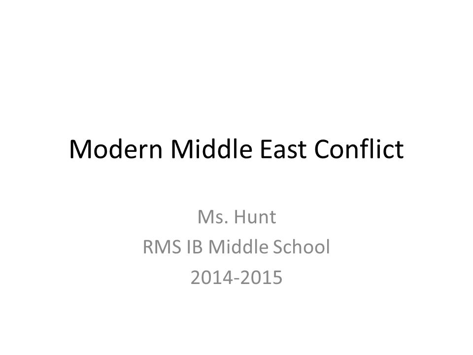 Modern Middle East Conflict Ms. Hunt RMS IB Middle School