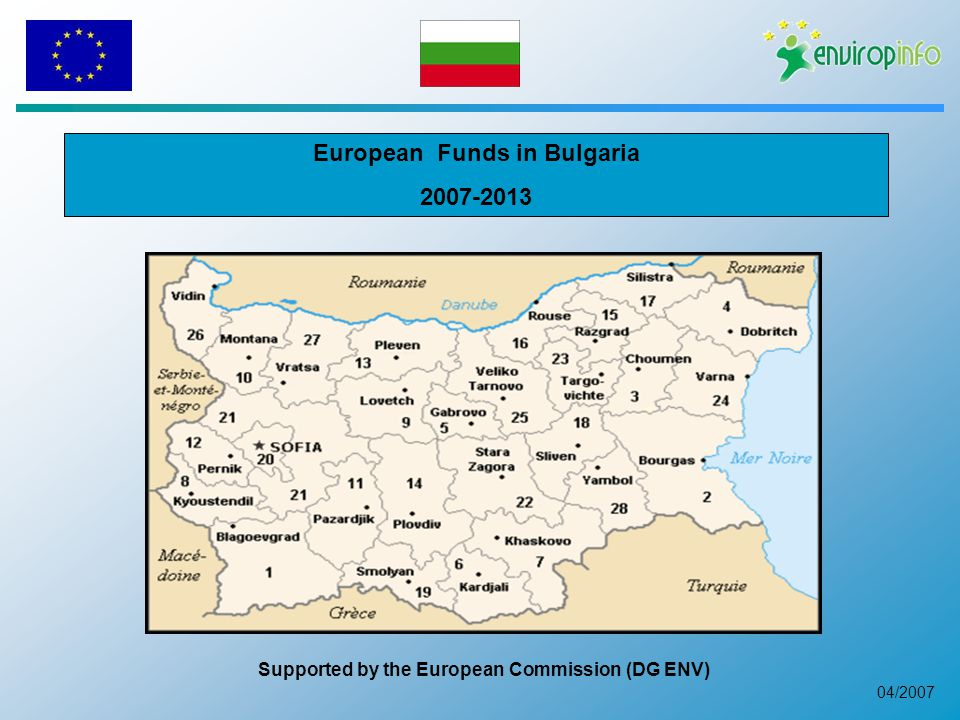 04/2007 European Funds in Bulgaria Supported by the European Commission (DG ENV)