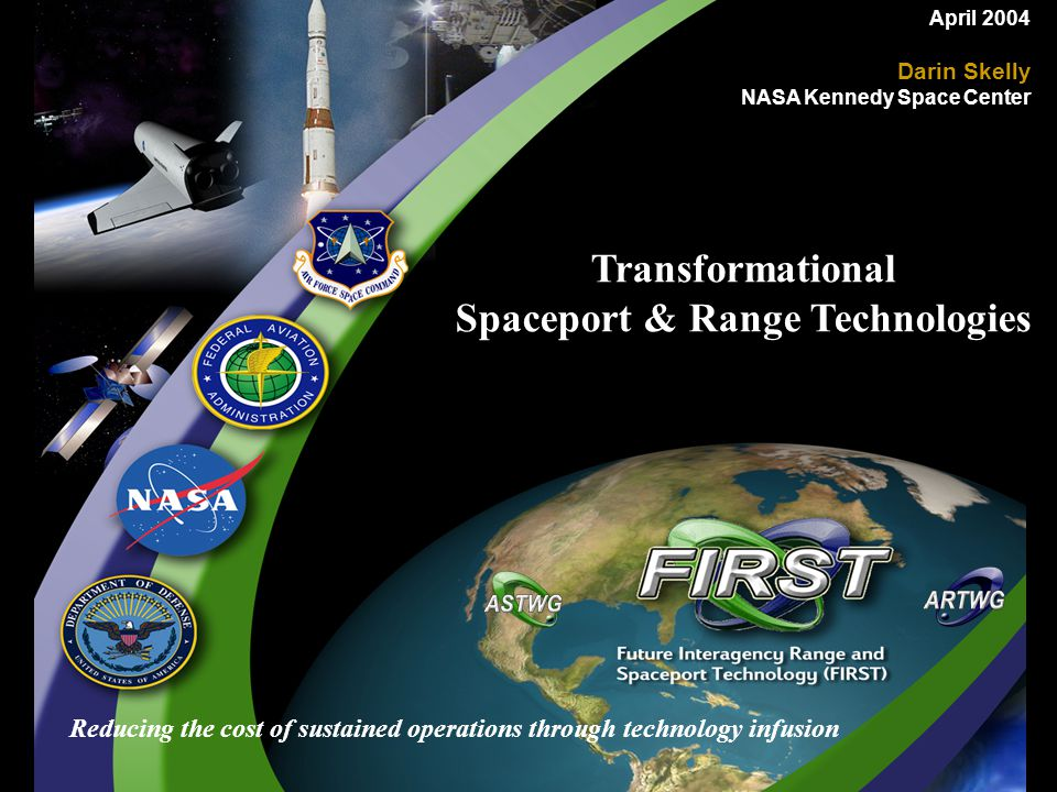 Reducing the cost of sustained operations through technology infusion April 2004 Darin Skelly NASA Kennedy Space Center Transformational Spaceport & Range Technologies