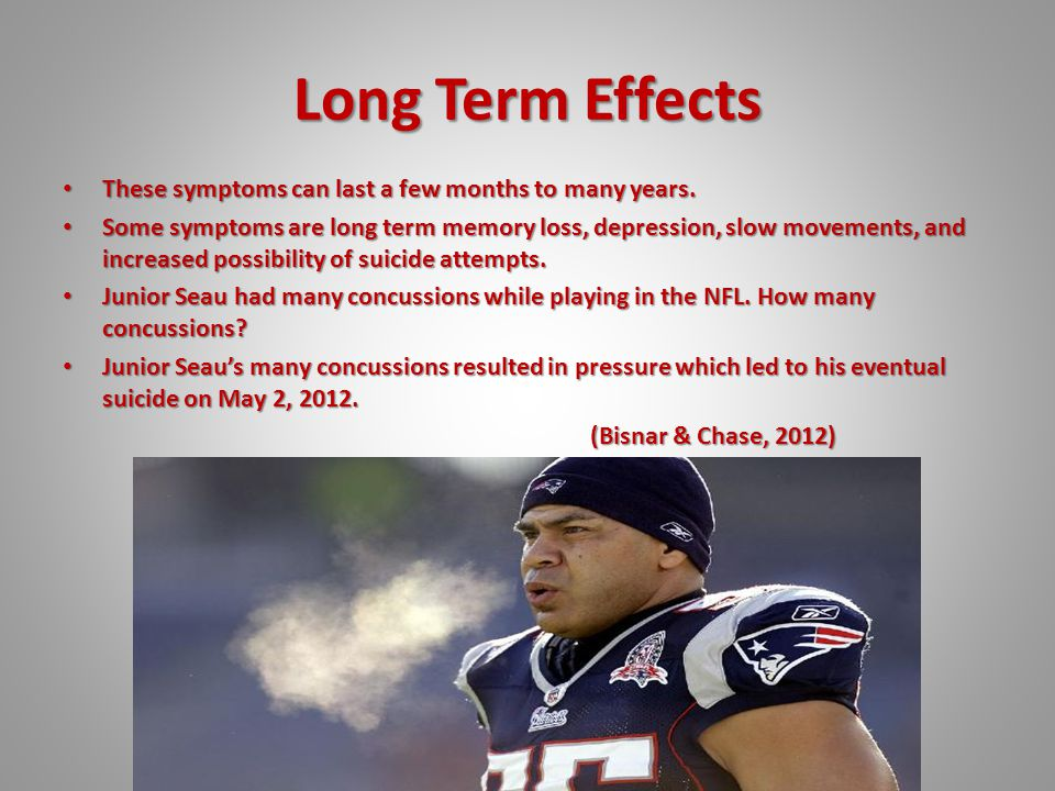 Long Term Effects These symptoms can last a few months to many years.