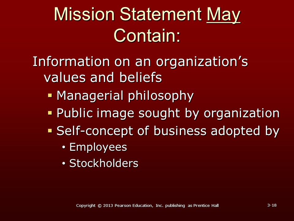 Mission Statement May Contain: Information on an organization's values and beliefs  Managerial philosophy  Public image sought by organization  Sel