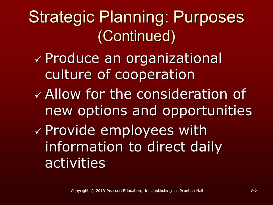 Strategic Planning: Purposes (Continued) Produce an organizational culture of cooperation Produce an organizational culture of cooperation Allow for t