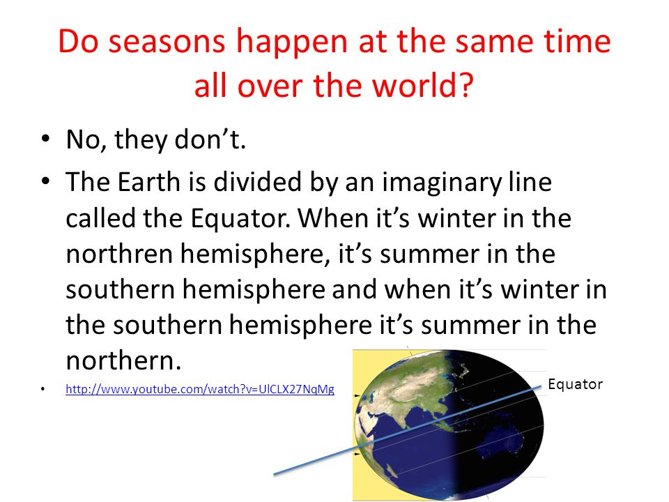 Do seasons happen at the same time all over the world.