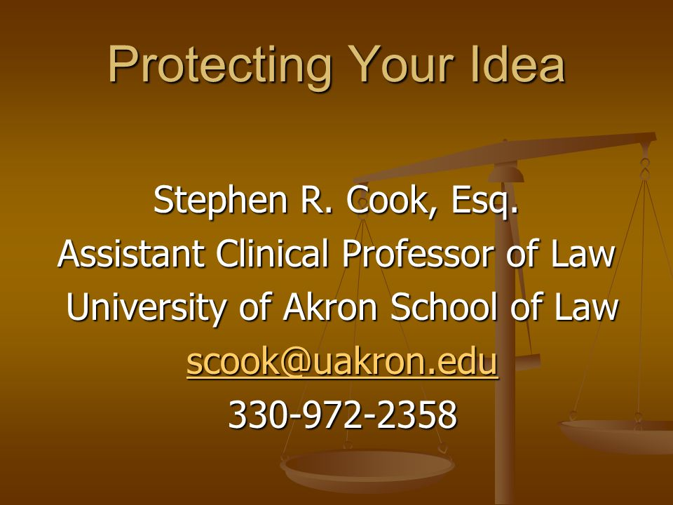 Protecting Your Idea Stephen R. Cook, Esq.