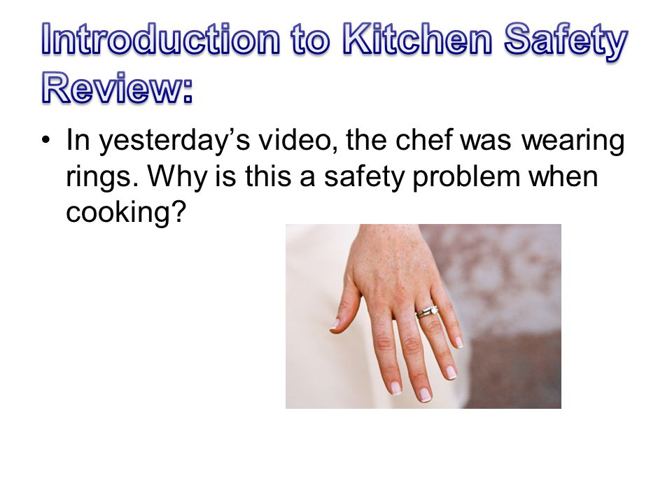 In yesterday's video, the chef was wearing rings. Why is this a safety problem when cooking