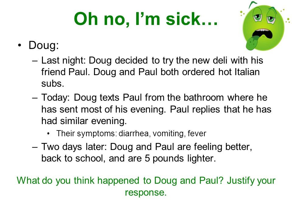 Oh no, I'm sick… Doug: –Last night: Doug decided to try the new deli with his friend Paul.