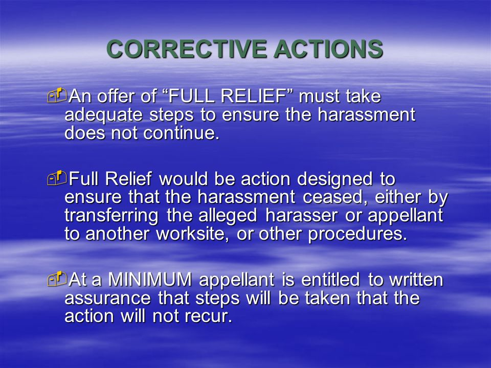 CORRECTIVE ACTIONS  An offer of FULL RELIEF must take adequate steps to ensure the harassment does not continue.