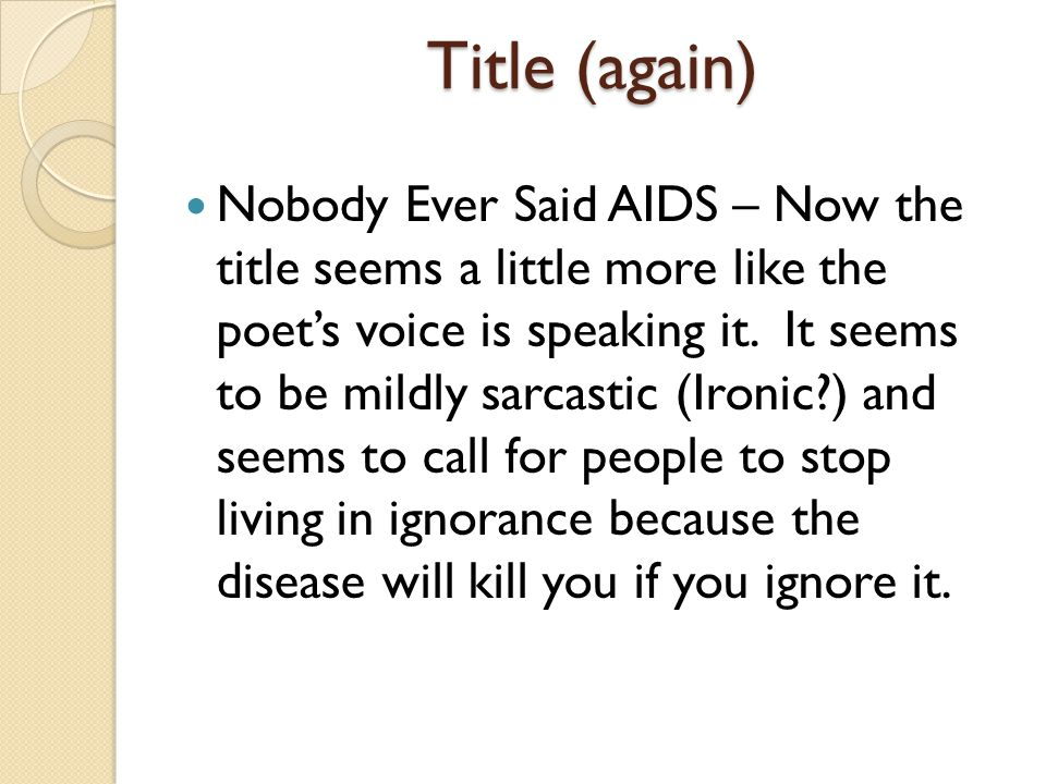 Title (again) Nobody Ever Said AIDS – Now the title seems a little more like the poet's voice is speaking it.