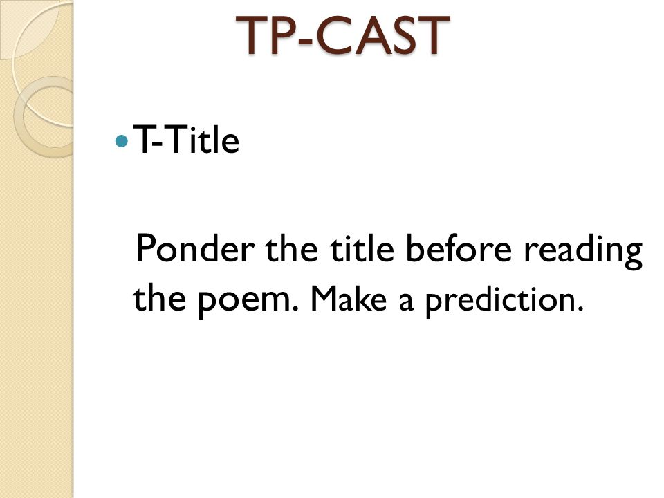 TP-CAST T-Title Ponder the title before reading the poem. Make a prediction.