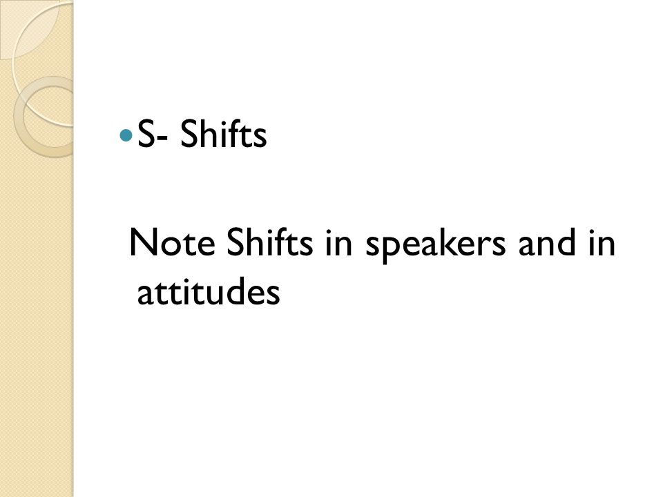 S- Shifts Note Shifts in speakers and in attitudes