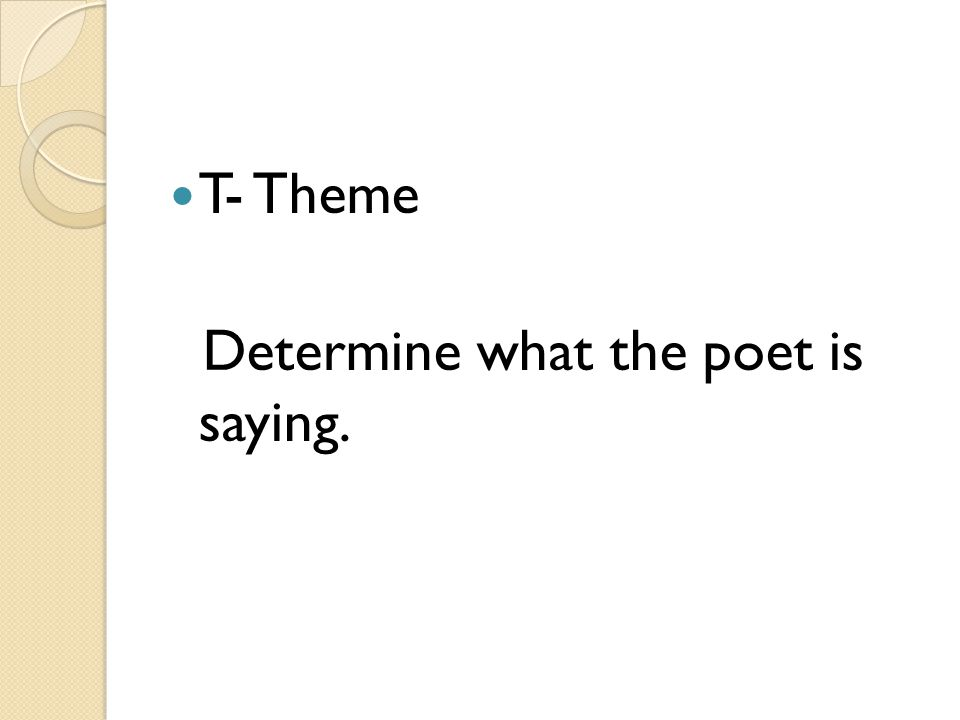 T- Theme Determine what the poet is saying.