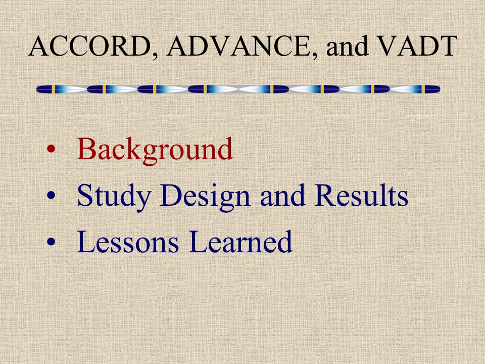 ACCORD, ADVANCE, and VADT Background Study Design and Results Lessons Learned