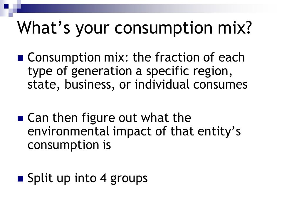 What's your consumption mix.