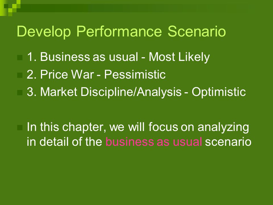 Develop Performance Scenario 1. Business as usual - Most Likely 2.