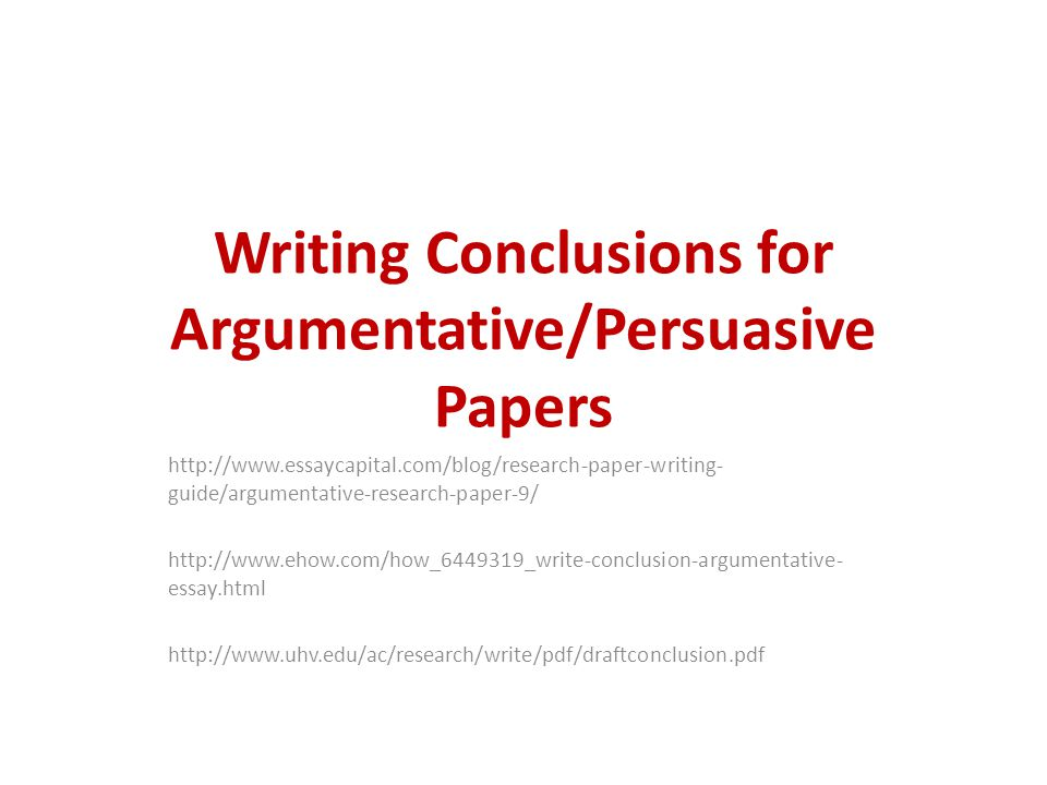 writing conclusions for argumentative persuasive papers guide  1 writing conclusions