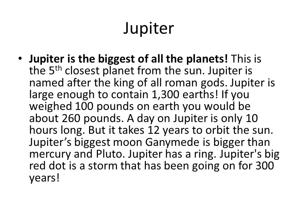 Jupiter Jupiter is the biggest of all the planets.
