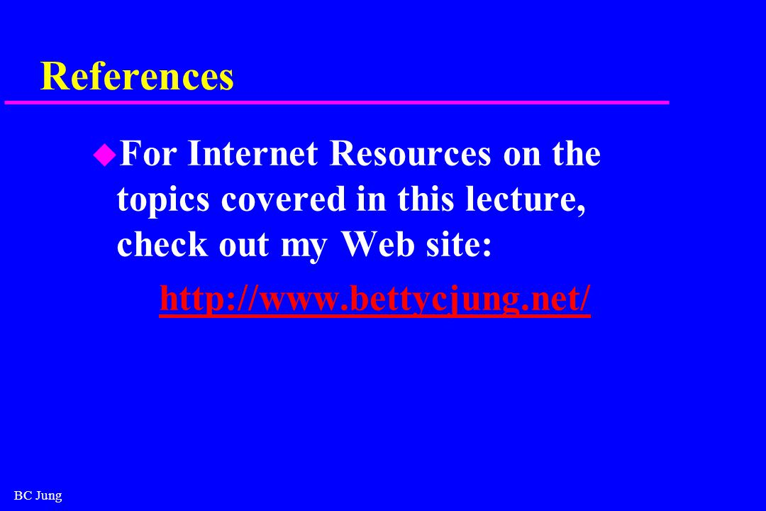 BC Jung References u For Internet Resources on the topics covered in this lecture, check out my Web site: