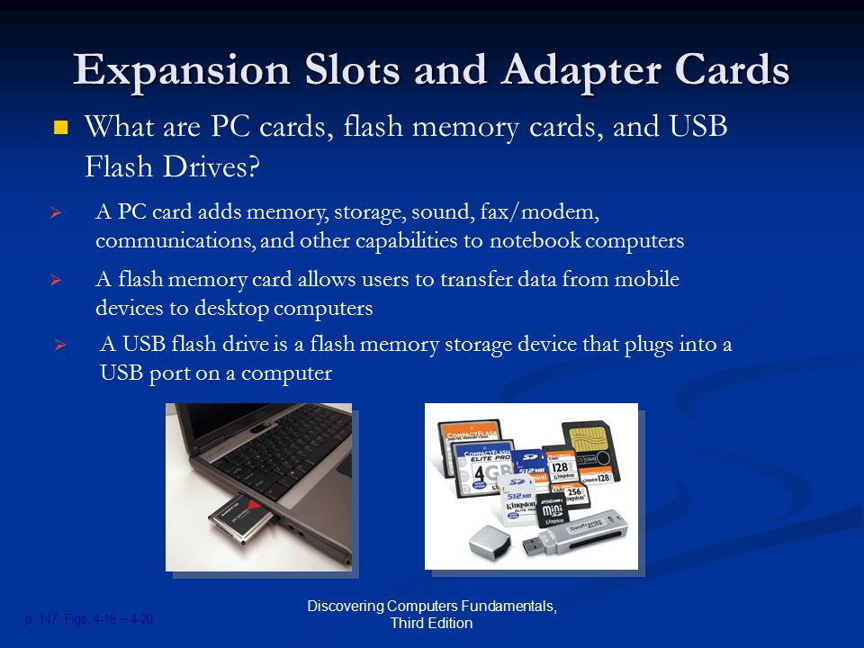 Discovering Computers Fundamentals, Third Edition Expansion Slots and Adapter Cards What are PC cards, flash memory cards, and USB Flash Drives.