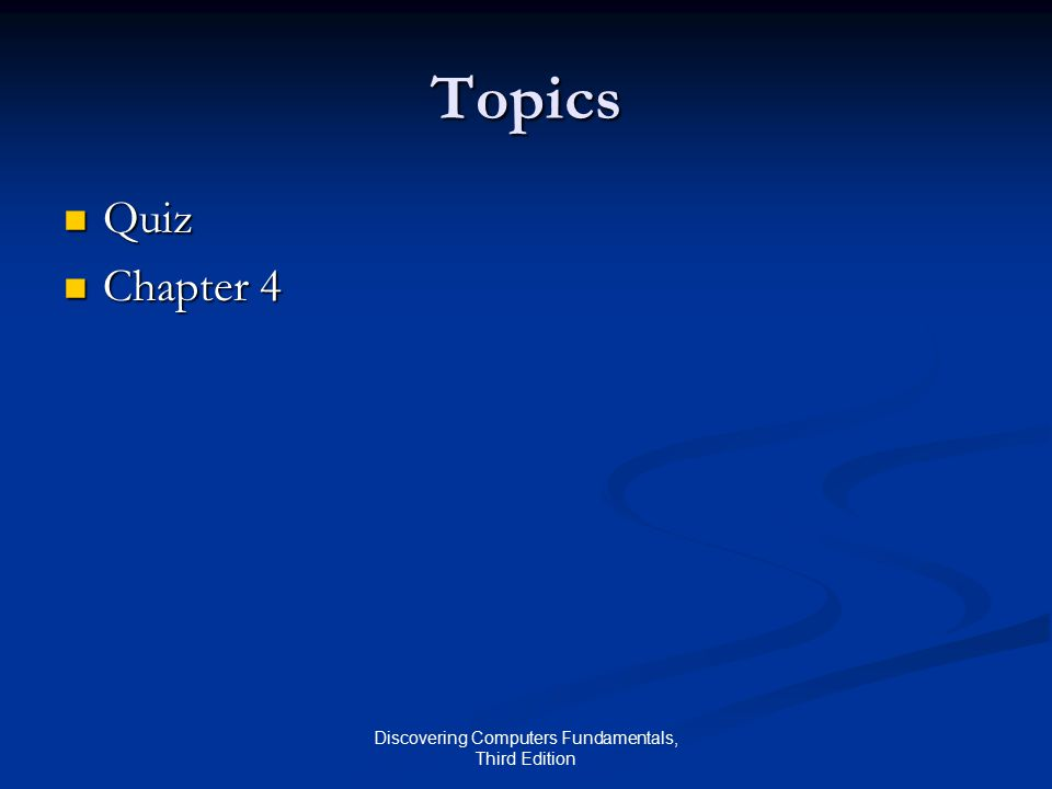 Discovering Computers Fundamentals, Third Edition Topics Quiz Quiz Chapter 4 Chapter 4