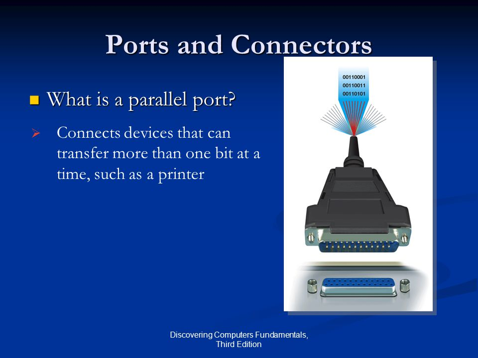 Discovering Computers Fundamentals, Third Edition Ports and Connectors What is a parallel port.
