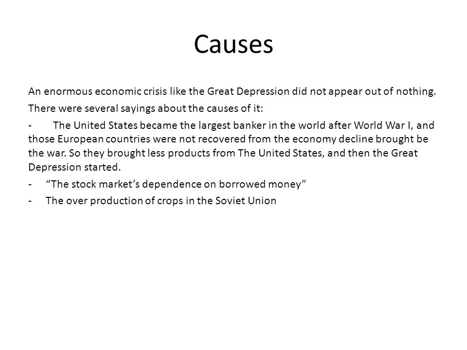 Causes An enormous economic crisis like the Great Depression did not appear out of nothing.