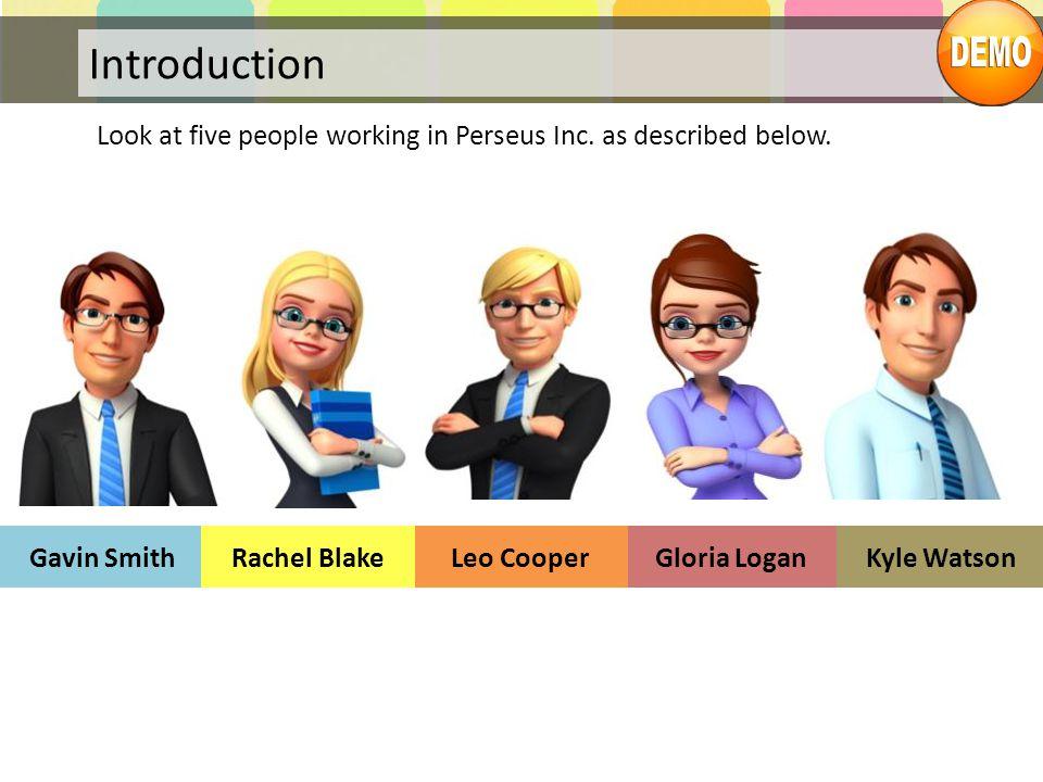 Introduction Look at five people working in Perseus Inc. as described below. Gavin SmithRachel BlakeLeo CooperGloria LoganKyle Watson