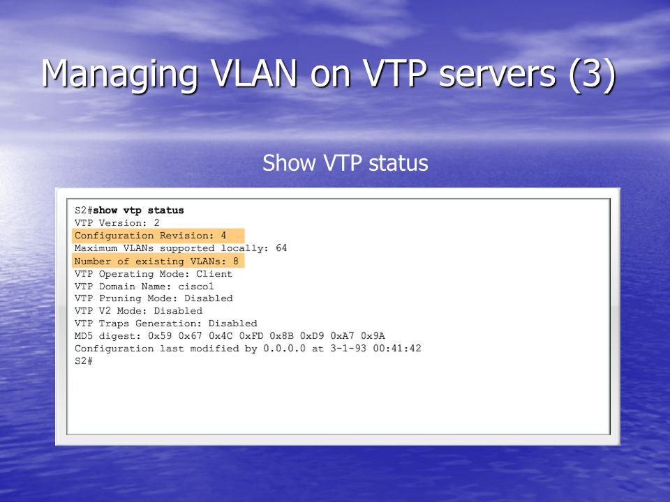 Managing VLAN on VTP servers (3) Show VTP status