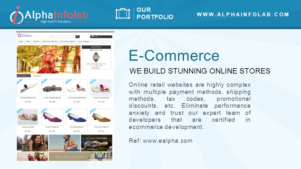 OUR PORTFOLIO E-Commerce Online retail websites are highly complex with multiple payment methods, shipping methods, tax codes, promotional discounts, etc.