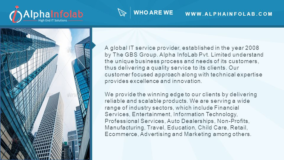 WHO ARE WE A global IT service provider, established in the year 2008 by The GBS Group.