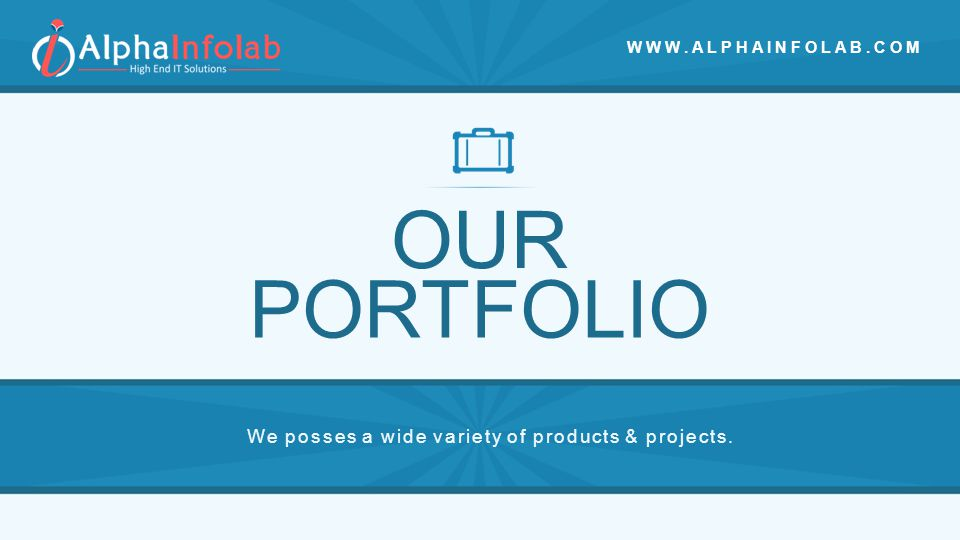 OUR We posses a wide variety of products & projects. PORTFOLIO