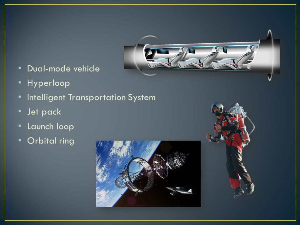 Dual-mode vehicle Hyperloop Intelligent Transportation System Jet pack Launch loop Orbital ring
