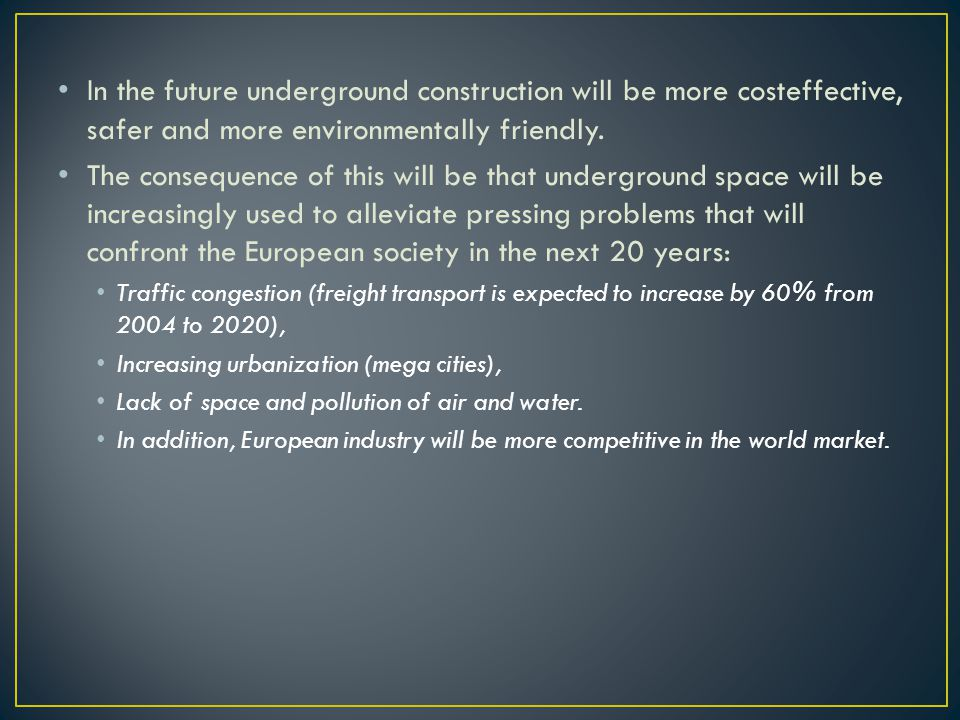 In the future underground construction will be more costeffective, safer and more environmentally friendly.