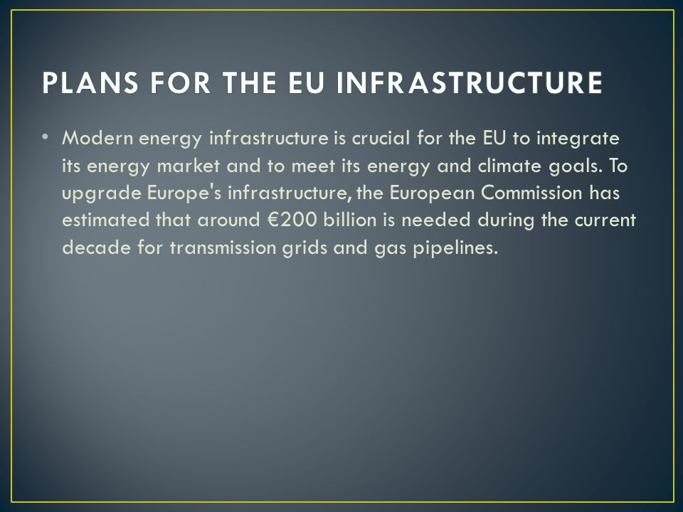 Modern energy infrastructure is crucial for the EU to integrate its energy market and to meet its energy and climate goals.