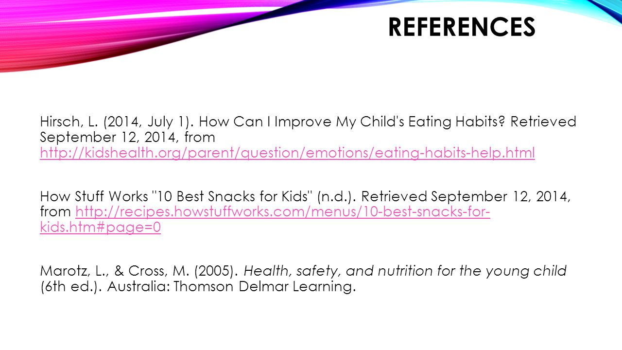 REFERENCES Hirsch, L. (2014, July 1). How Can I Improve My Child s Eating Habits.