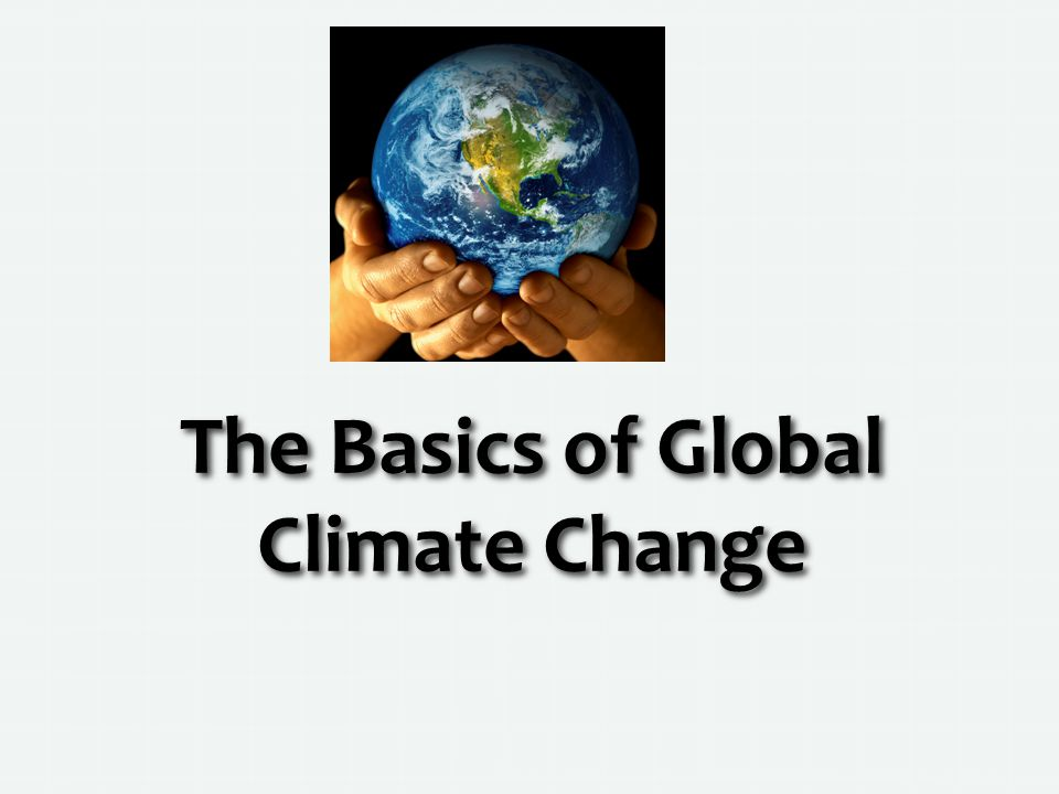 The Basics of Global Climate Change