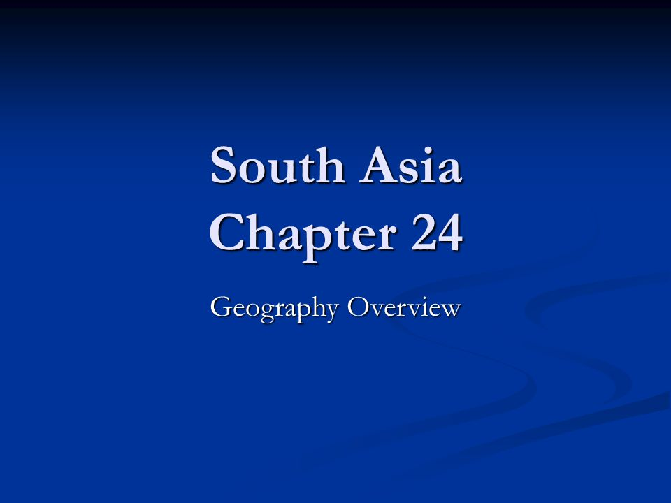 South Asia Chapter 24 Geography Overview