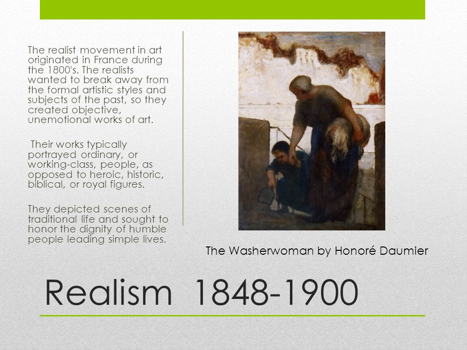 Realism The realist movement in art originated in France during the 1800 s.