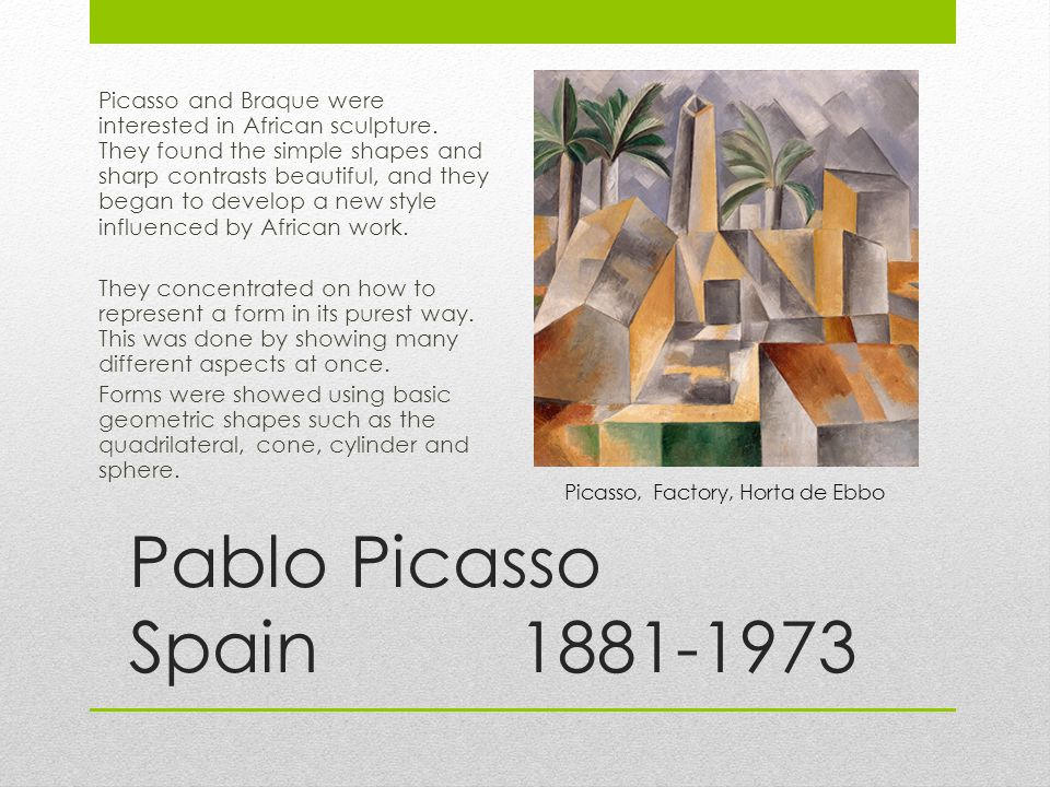 Picasso and Braque were interested in African sculpture.