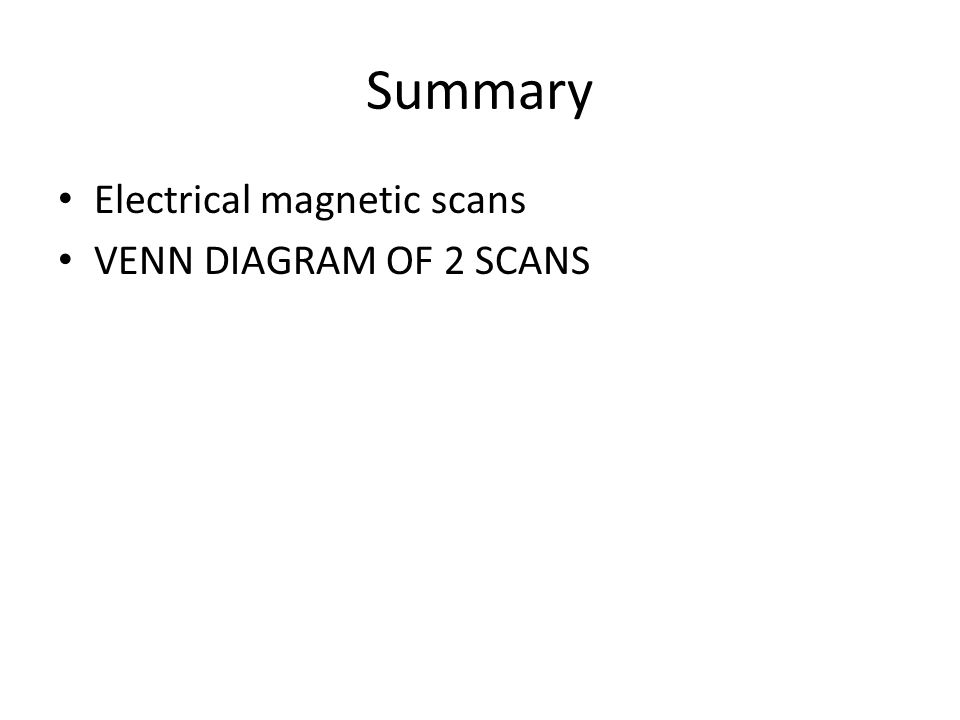 Summary Electrical magnetic scans VENN DIAGRAM OF 2 SCANS