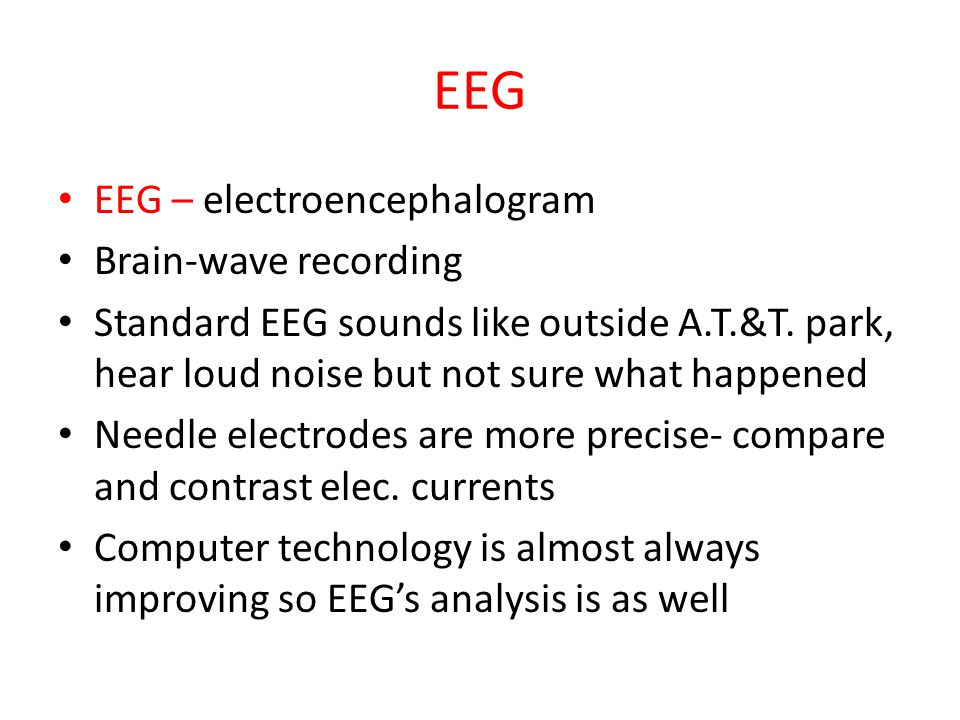EEG EEG – electroencephalogram Brain-wave recording Standard EEG sounds like outside A.T.&T.