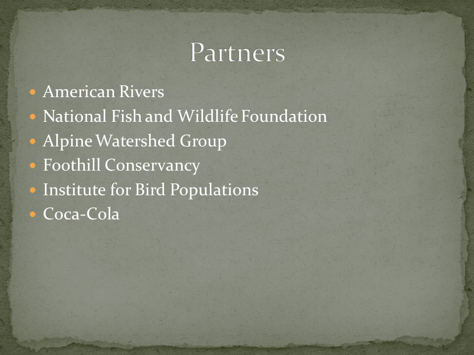 American Rivers National Fish and Wildlife Foundation Alpine Watershed Group Foothill Conservancy Institute for Bird Populations Coca-Cola