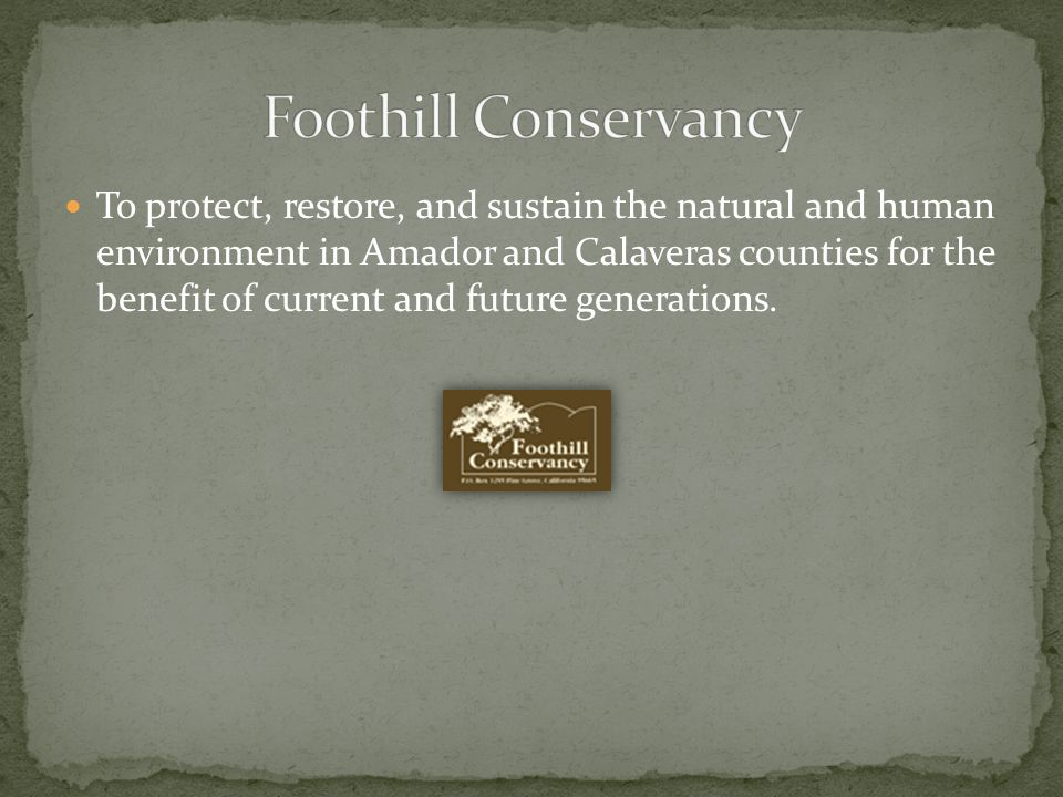 To protect, restore, and sustain the natural and human environment in Amador and Calaveras counties for the benefit of current and future generations.