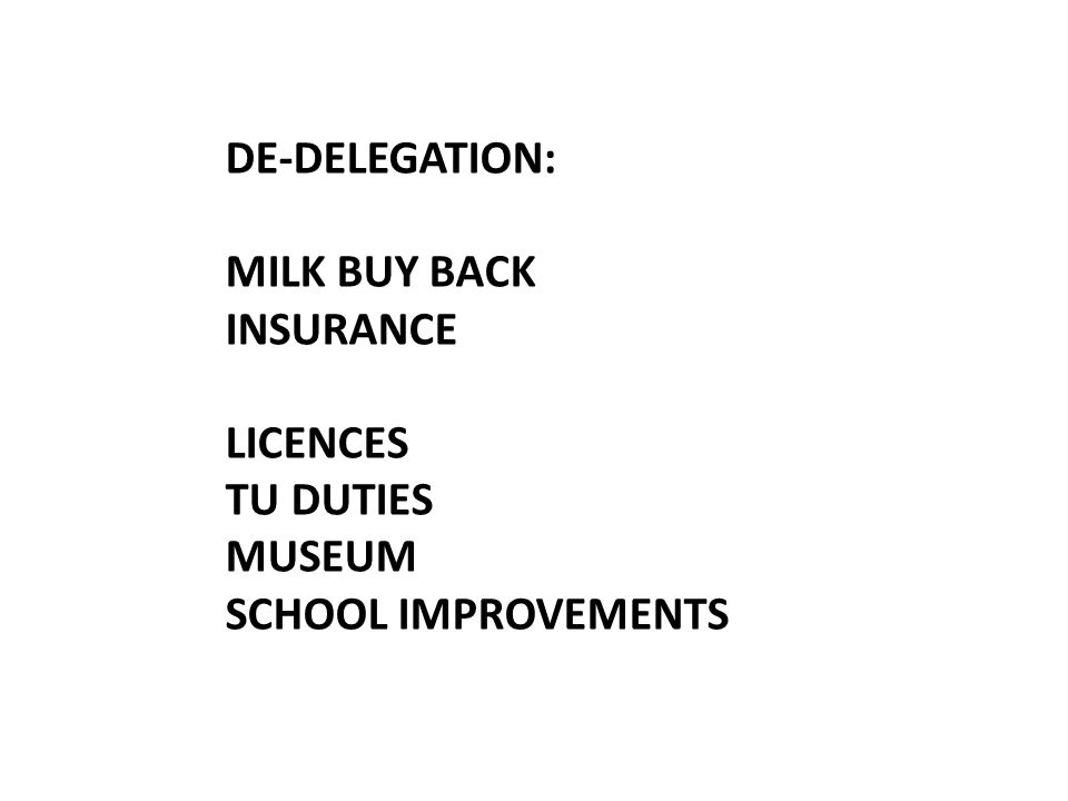 DE-DELEGATION: MILK BUY BACK INSURANCE LICENCES TU DUTIES MUSEUM SCHOOL IMPROVEMENTS