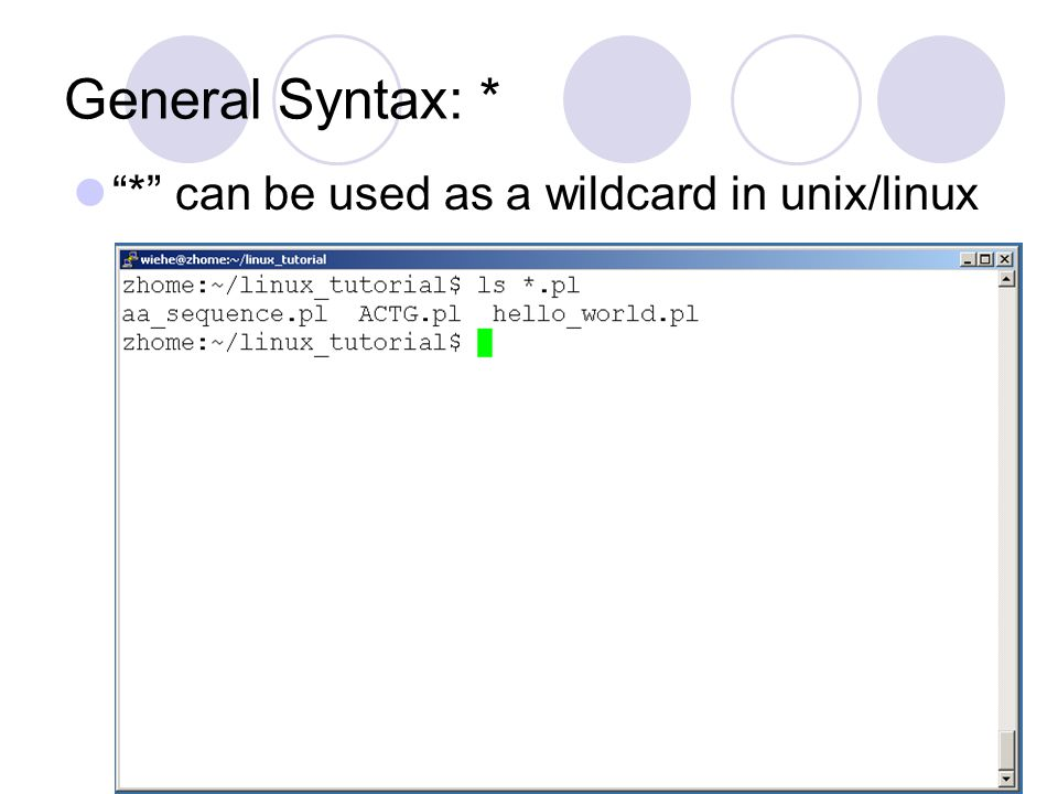 General Syntax: * * can be used as a wildcard in unix/linux