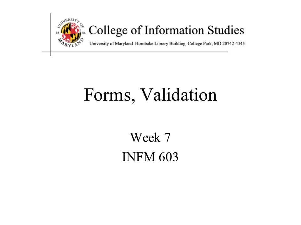 Forms, Validation Week 7 INFM 603