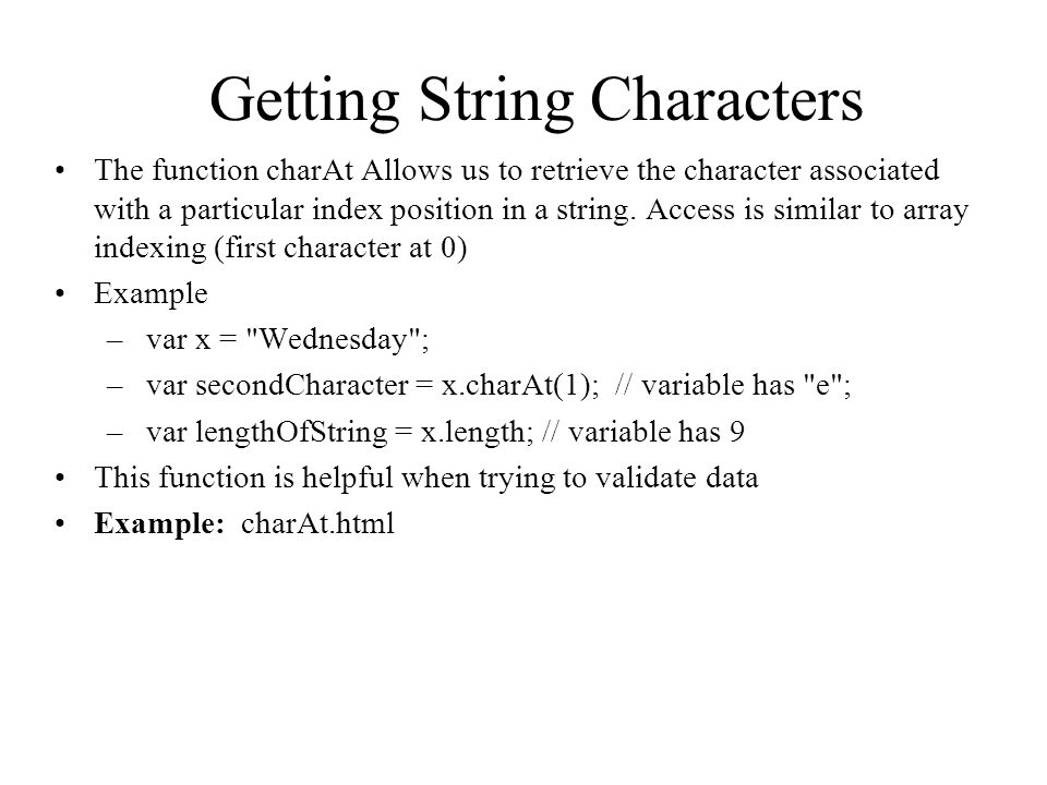 Getting String Characters The function charAt Allows us to retrieve the character associated with a particular index position in a string.