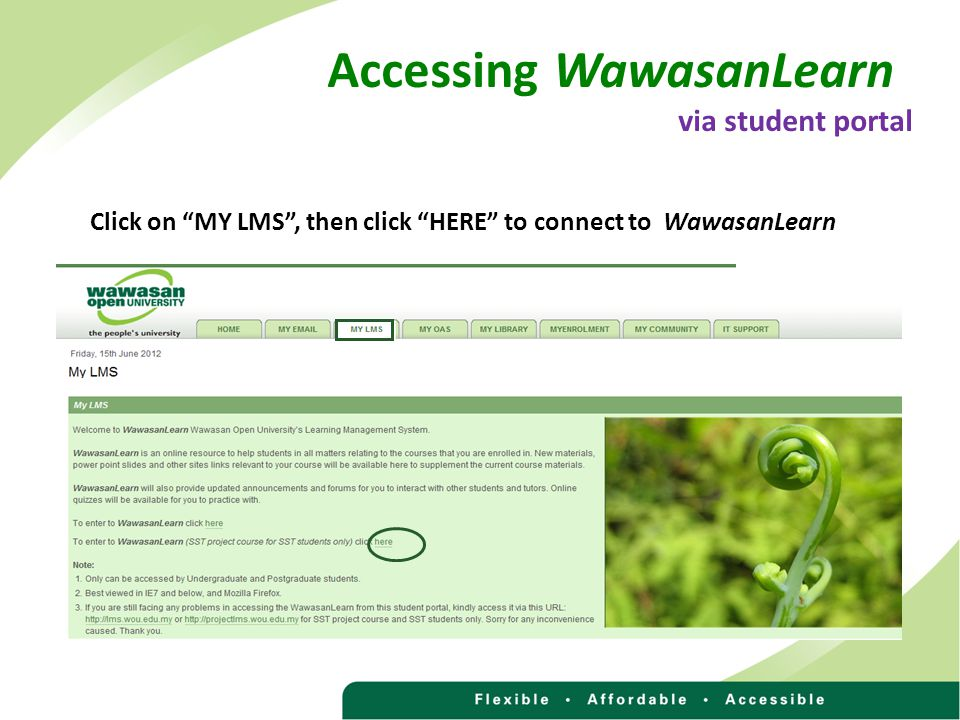 Accessing WawasanLearn via student portal Click on MY LMS , then click HERE to connect to WawasanLearn